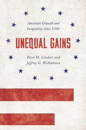 unequal gains american growth and inequality since 1700 the princeton economic history of the western world books unequal gains american growth and inequality since 1700
