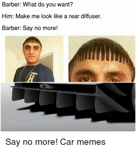 Say No More Meme - 25 best memes about barber what do you want barber what