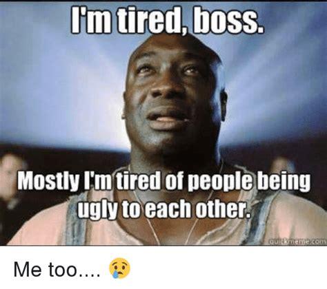 im meme 25 best memes about im tired im tired memes