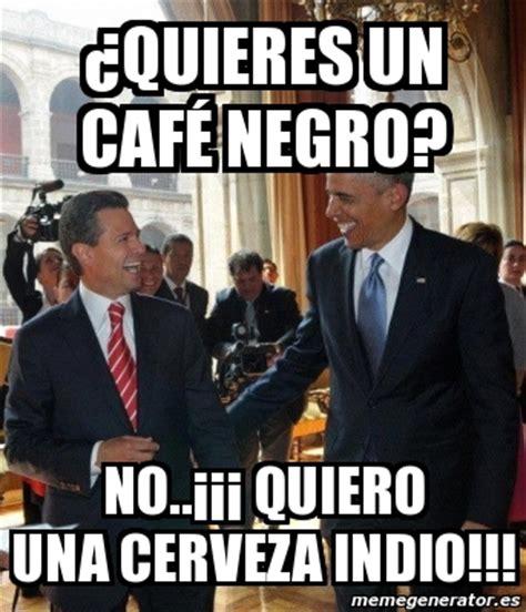 Cafe Memes - meme personalizado 191 quieres un caf 233 negro no