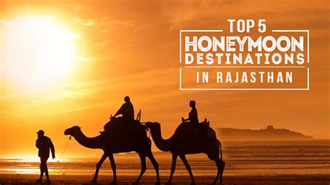honeymoon vacations rajasthan india honeymoon in india honeymoon packages in india top 5 places to visit in