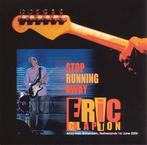how to a to stop running away eric clapton stop running away rotterdam june 1 2006