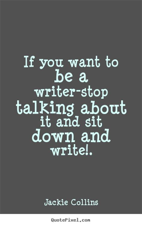 Writers Talk About Writing All Day by Quote About Inspirational If You Want To Be A Writer