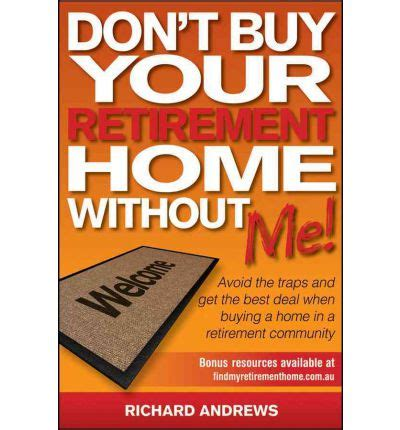 Dont Shop Without This Book by Don T Buy Your Retirement Home Without Me Richard