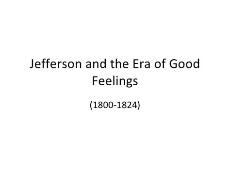 Era Of Feelings Essay by Jefferson And The Era Of Feelings
