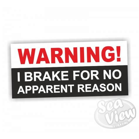 8 I Dislike For No Obvious Reason by Warning I Brake For No Apparent Reason Sticker