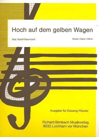 lied hoch auf dem gelben wagen text hoch auf dem gelben wagen und revue marsch f 252 r blasmusik