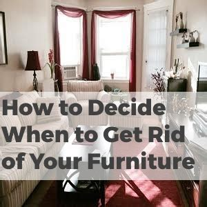 How To Get Rid Of Furniture by Say Goodbye How To Decide When To Get Rid Of Your