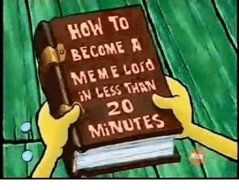 How To Become A Meme - 25 best memes about how to become a meme lord how to