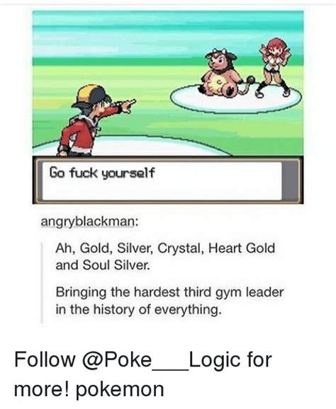 Go Fuck Yourself Meme - 25 best memes about gym leader gym leader memes