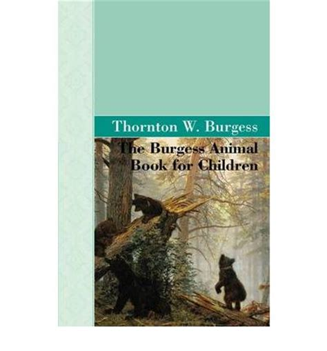 the burgess animal book for children books the burgess animal book for children thornton w burgess