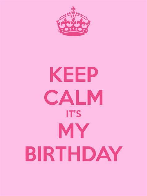 keep calm its my birthday keep calm it s my birthday poster joke keep calm o matic