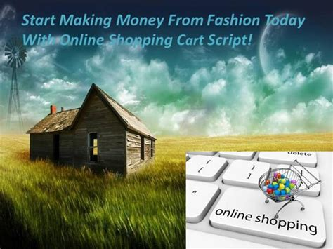 Start Making Money Online Today - start making money from fashion today with online shopping cart sc authorstream