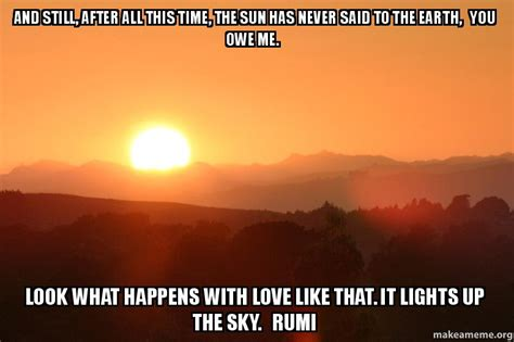 Rumi Memes - and still after all this time the sun has never said to