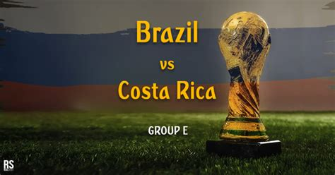 world cup 2018 brazil vs costa rica lineups preview