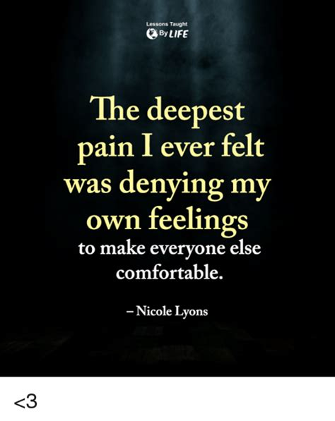 comfortable life lessons taught by life the deepest pain i ever felt was