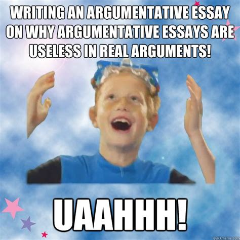 Journal Meme - writing an argumentative essay on why argumentative essays