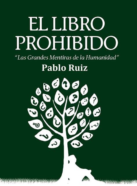 el libro prohibido de 8467049308 el libro prohibido las grandes mentiras de la humanidad by pablo ruiz read ebook