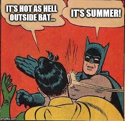 Hot As Hell Meme - batman slapping robin summer imgflip