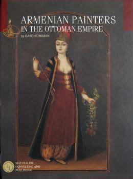 books on ottoman empire armenian painters in the ottoman empire by garo kurkman