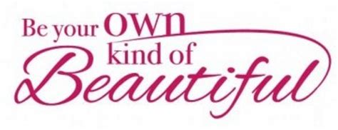 be your own of beautiful
