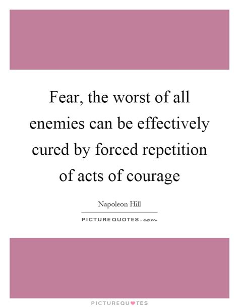 fear the worst fear the worst of all enemies can be effectively cured by picture quotes