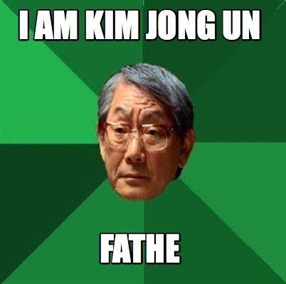 Meme Generator Org - meme creator i am kim jong un fathe meme generator at