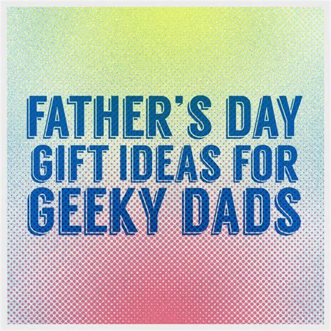 Geeky Fathers Day Gifts At Kleargear by The Best Geeky Gifts For A Geeky This S Day