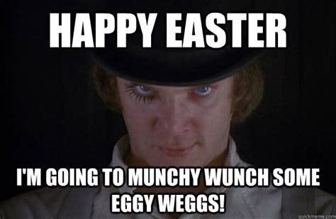 Easter Memes - happy easter i m going to munchy wunch some eggy weggs