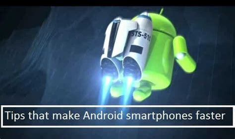 make android faster 8 tips that make android smartphones faster earngurus