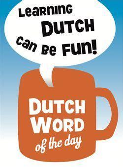 Dutch Word Of The Day Learning Dutch Can Be Fun Dutch