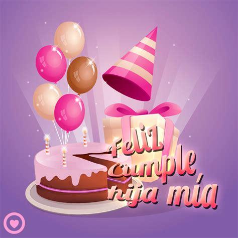 imagenes feliz cumpleaños hija para facebook im 225 genes de cumplea 241 os 100 tarjetas de felicitaci 243 n