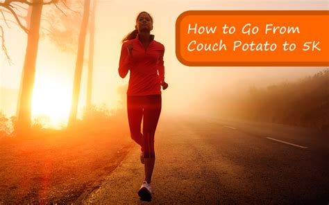 running for couch potatoes from couch potato to 5k fitbodyhq