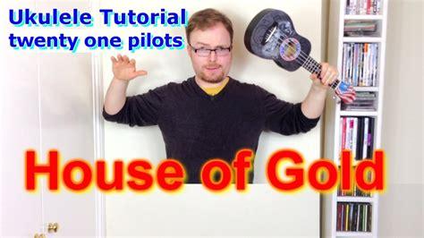house of gold ukulele tutorial house of gold twenty one pilots ukulele tutorial youtube