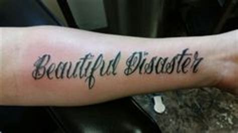 tattoo quotes brisbane a beautiful disaster ink tattoo beautifuldisaster