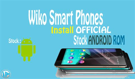 stock android rom ipenywis how to install official stock android rom for any wiko phone