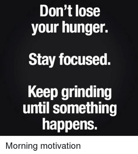 Grinding Meme - don t lose your hunger stay focused keep grinding until