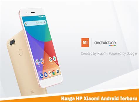Hp Xiaomi Android Terbaru by Harga Hp Xiaomi Android Terbaru Januari 2018 Berita Terbaru