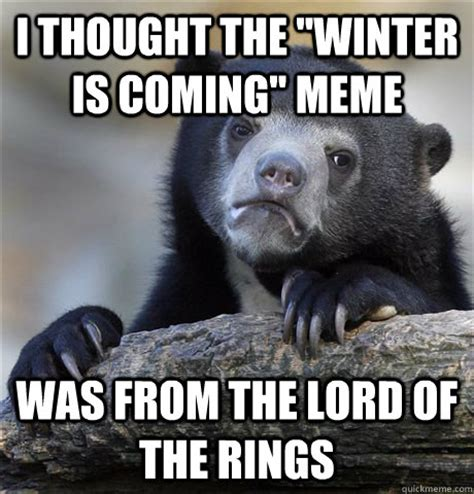 Winter Is Coming Meme - i thought the quot winter is coming quot meme was from the lord of