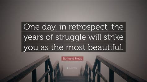 sigmund freud quote  day  retrospect  years  struggle  strike
