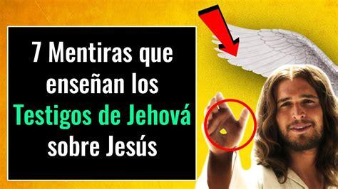 testigos de jehova jesus dijo claramente a sus seguidores que no 7 mentiras asombrosas que los testigos de jehov 225 ense 241 an