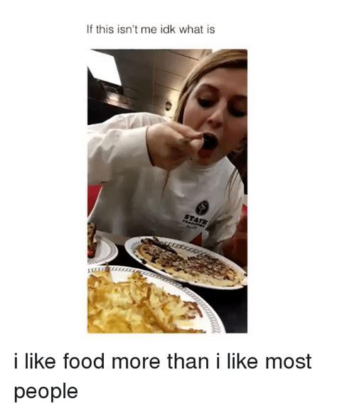 I Like Food And Sleep Meme - 25 best memes about i like food i like food memes