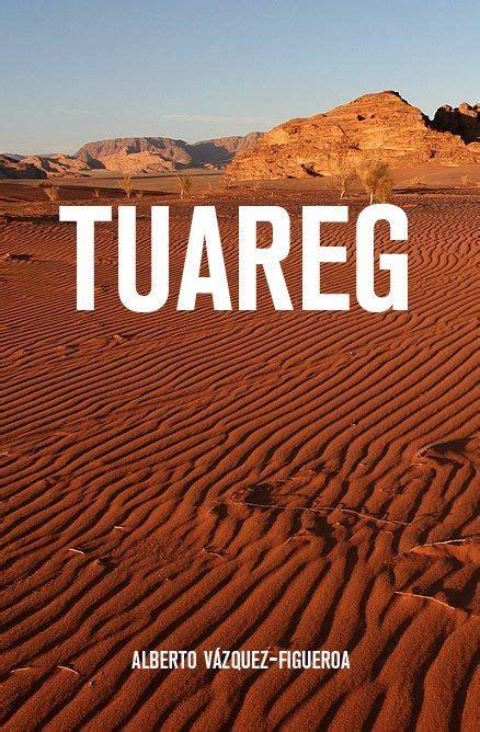 libro tuareg el libro del d 205 a tuareg de alberto vazquez figueroa http www quelibroleo com tuareg 28 8