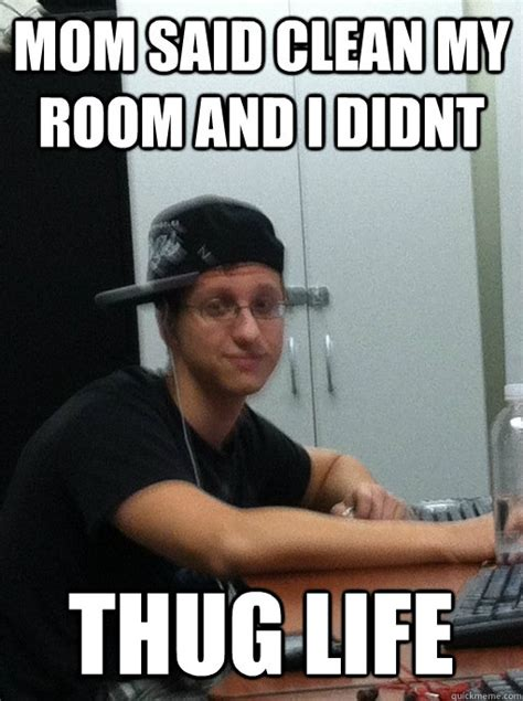 Clean Room Meme - mom said clean my room and i didnt thug life suburban
