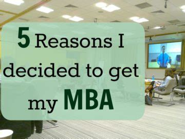 Reasons Why To Get An Mba by 5 Reasons I Decided To Get My Mba Money