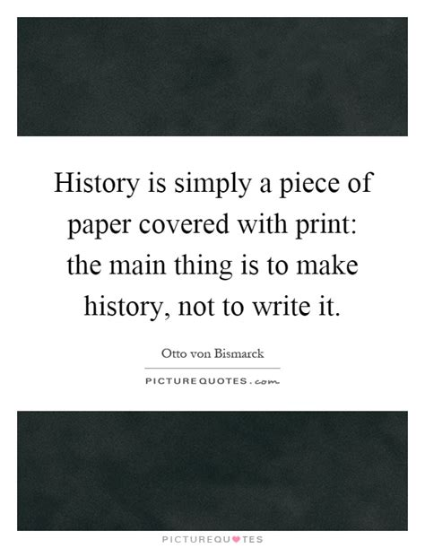 printable history quotes history is simply a piece of paper covered with print the