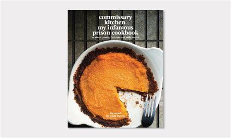 my kitchen book commissary kitchen my infamous prison cookbook cool material