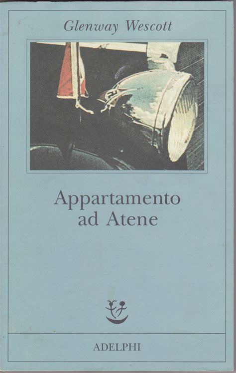 appartamento ad atene glenway wescott appartamento ad atene adelphi 2003