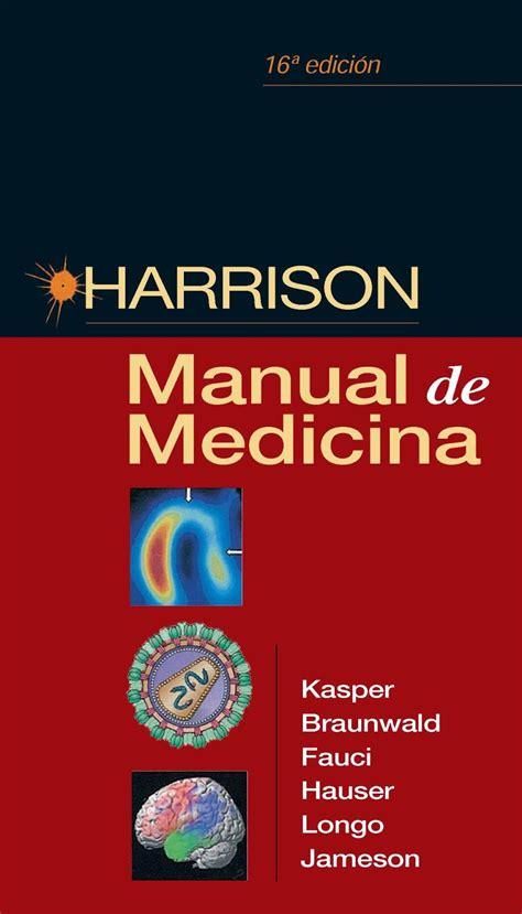 Harrisons Manual Of Medicine 19e 2016 Kasper Et Al 1 harrison manual de medicina 16va edici 243 n dennis l kasper en pdf libros gratis
