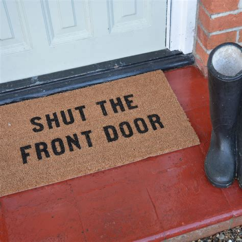 what does the expression shut the front door shut the front door doormat housewarming gifts